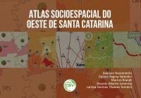 ATLAS SOCIOESPACIAL DO OESTE DE SANTA CATARINA