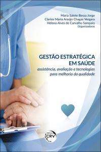GESTÃO ESTRATÉGICA EM SAÚDE: <br>assistência, avaliação e tecnologias para melhoria da qualidade