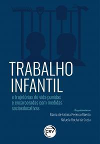 TRABALHO INFANTIL E TRAJETÓRIAS DE VIDA PUNIDAS E ENCARCERADAS COM MEDIDAS SOCIOEDUCATIVAS