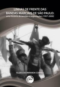 LINHAS DE FRENTE DAS BANDAS MARCIAIS DE SÃO PAULO: <BR>uma história de tensões e negociações (1957-2000)