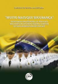 """""""MUITO MAIS QUE SEGURANÇA"""": <br>identidade profissional de policiais militares do Distrito Federal a partir de suas representações sociais"""