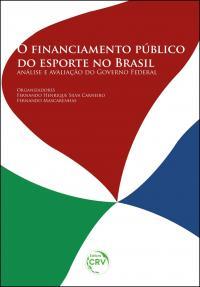O FINANCIAMENTO PÚBLICO DO ESPORTE NO BRASIL:<br> análise e avaliação do Governo Federal