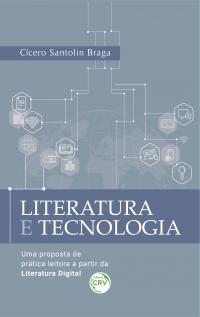 LITERATURA E TECNOLOGIA: <br>uma proposta de prática leitora a partir da literatura digital