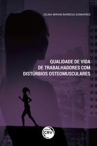 QUALIDADE DE VIDA DE TRABALHADORES COM DISTÚRBIOS OSTEOMUSCULARES