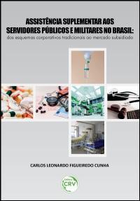 ASSISTÊNCIA SUPLEMENTAR AOS SERVIDORES PÚBLICOS E MILITARES NO BRASIL:<br> dos esquemas corporativos tradicionais ao mercado subsidiado