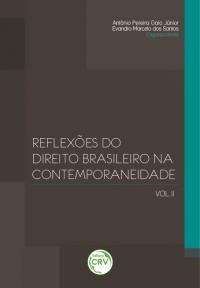 REFLEXÕES DO DIREITO BRASILEIRO NA CONTEMPORANEIDADE<br> VOLUME II