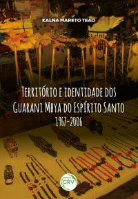 TERRITÓRIO E IDENTIDADE DOS GUARANI MBYA DO ESPÍRITO SANTO (1967-2006)