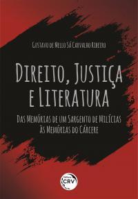DIREITO, JUSTIÇA E LITERATURA: <br>das Memórias de um sargento de milícias às Memórias do cárcere