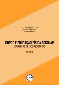 CORPO E EDUCAÇÃO FÍSICA ESCOLAR:<br> experiências didático-pedagógicas<br> Volume 45