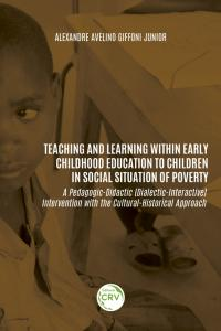 TEACHING AND LEARNING WITHIN EARLY CHILDHOOD EDUCATION TO CHILDREN IN SOCIAL SITUATION OF POVERTY: <BR> a Pedagogic-Didactic (Dialectic-Interactive) Intervention with the Cultural-Historical Approach