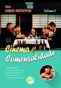 CINEMA E COMENSALIDADE<br> Série Sabor Metrópole<br>Volume 6