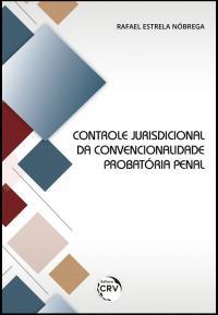 CONTROLE JURISDICIONAL DA CONVENCIONALIDADE PROBATÓRIA PENAL