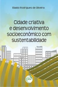 CIDADE CRIATIVA E DESENVOLVIMENTO SOCIOECONÔMICO COM SUSTENTABILIDADE
