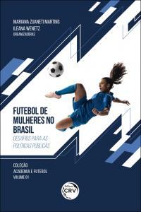 FUTEBOL DE MULHERES NO BRASIL: <br>desafios para as políticas públicas <br>Coleção Academia e Futebol Volume 1