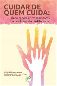 CUIDAR DE QUEM CUIDA:<br>trabalhadoras e trabalhadores no acolhimento institucional