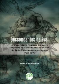 DESCENDENTES DE EVA:<br> práticas mágico-religiosas e relações de gênero a partir da Primeira Visitação do Santo Ofício à América portuguesa (1591-1595)