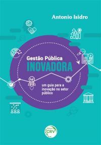 Gestão Pública INOVADORA: <br> um guia para a inovação no setor público