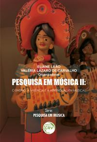 PESQUISA EM MÚSICA II:<br> o ensino, a vivência e a aprendizagem musical