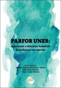 PARFOR UNEB:<br> experiências e itinerários formativos de professores em exercício