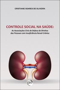 CONTROLE SOCIAL NA SAÚDE: <br>as associações civis de defesa de direitos das pessoas com insuficiência renal crônica