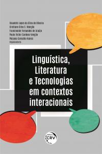 LINGUÍSTICA, LITERATURA E TECNOLOGIAS EM CONTEXTOS INTERACIONAIS