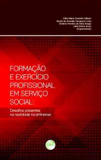 FORMAÇÃO E EXERCÍCIO PROFISSIONAL EM SERVIÇO SOCIAL:<br> desafios presentes na realidade tocantinense