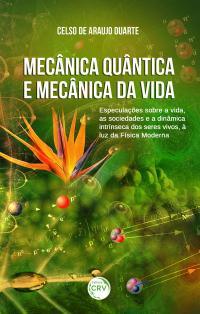 MECÂNICA QUÂNTICA E MECÂNICA DA VIDA:<br> especulações sobre a vida, as sociedades e a dinâmica intrínseca dos seres vivos, à luz da física moderna