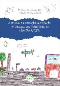 O BRINCAR E A MEDIAÇÃO NA EDUCAÇÃO DE CRIANÇAS COM TRANSTORNO DO ESPECTRO AUTISTA
