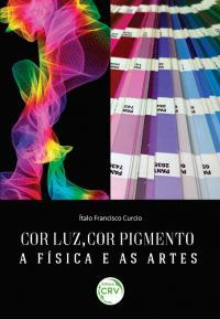 COR LUZ, COR PIGMENTO – A FÍSICA E AS ARTES