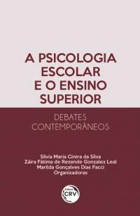 A PSICOLOGIA ESCOLAR E O ENSINO SUPERIOR – DEBATES CONTEMPORÂNEOS