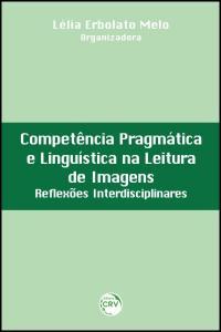 COMPETÊNCIA PRAGMÁTICA E LINGUÍSTICA NA LEITURA DE IMAGENS:<br>reflexões interdisciplinares