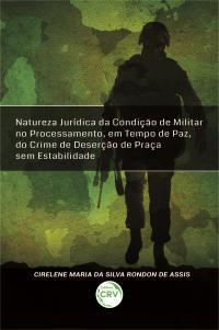 NATUREZA JURÍDICA DA CONDIÇÃO DE MILITAR NO PROCESSAMENTO, EM TEMPO DE PAZ, DO CRIME DE DESERÇÃO DE PRAÇA SEM ESTABILIDADE