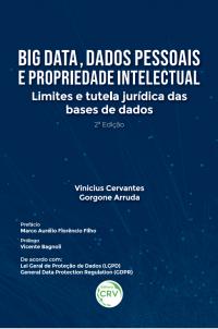 BIG DATA, DADOS PESSOAIS E PROPRIEDADE INTELECTUAL:<br> limites e tutela jurídica das bases de dados <br><br>2ª edição