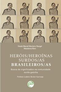 HERÓIS/HEROÍNAS SURDOS/AS BRASILEIROS/AS: <br>busca de significados na comunidade surda gaúcha