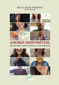 AMORES (IM)POSSÍVEIS:  <br>narrativas sobre afeto e resistência