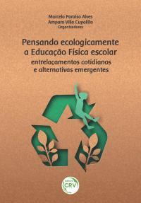 PENSANDO ECOLOGICAMENTE A EDUCAÇÃO FÍSICA ESCOLAR:<br> entrelaçamentos cotidianos e alternativas emergentes