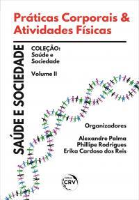 PRÁTICAS CORPORAIS & ATIVIDADES FÍSICAS:<br> sáude e sociedade <br><br>Coleção: Saúde e sociedade <br>Volume 2