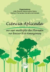 CIÊNCIA APLICADA AO USO MÚLTIPLO DA FLORESTA NO BAIXO RIO AMAZONAS