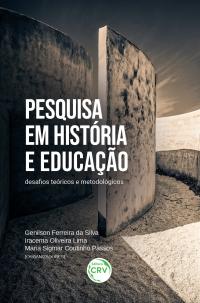 PESQUISA EM HISTÓRIA E EDUCAÇÃO:<br> desafios teóricos e metodológicos