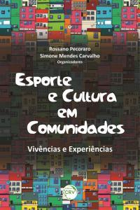 ESPORTE E CULTURA EM COMUNIDADES:<br> vivências e experiências