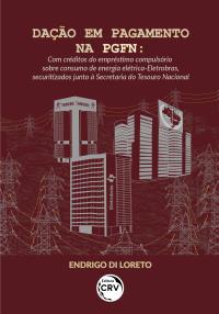DAÇÃO EM PAGAMENTO NA PGFN:  <br>com créditos do empréstimo compulsório sobre consumo de energia elétrica-Eletrobras, securitizados junto à Secretaria do Tesouro Nacional