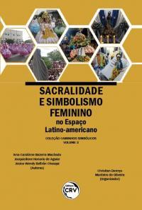 SACRALIDADE E SIMBOLISMO FEMININO NO ESPAÇO LATINO-AMERICANO <br> Coleção Caminhos Simbólicos - Volume 3