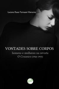 VONTADES SOBRE CORPOS:<br>homens e mulheres na revista<br>O Cruzeiro (1946-1955)