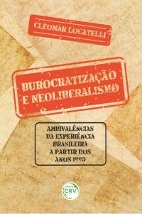 BUROCRATIZAÇÃO E NEOLIBERALISMO:<br>ambivalências da experiência brasileira a partir dos anos 1990