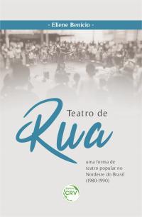 TEATRO DE RUA: <br>uma forma de teatro popular no Nordeste do Brasil (1980-1990)