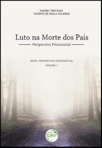 LUTO NA MORTE DOS PAIS – PERSPECTIVA PSICOSSOCIAL<br>Série: Perspectiva Psicossocial<br>Volume 1
