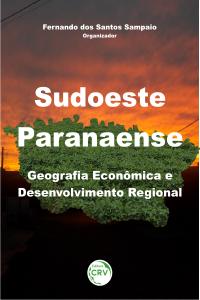 SUDOESTE PARANAENSE: <br>geografia econômica e desenvolvimento regional