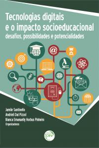 TECNOLOGIAS DIGITAIS E O IMPACTO SOCIOEDUCACIONAL: <br>desafios, possibilidades e potencialidades
