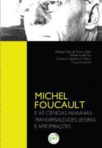 MICHEL FOUCAULT E AS CIÊNCIAS HUMANAS:<br>transversalidades, leituras e apropriações