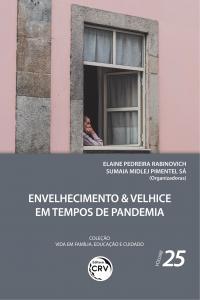 ENVELHECIMENTO & VELHICE EM TEMPOS DE PANDEMIA <br>Coleção Vida em Família, Educação e Cuidado - Volume 25
